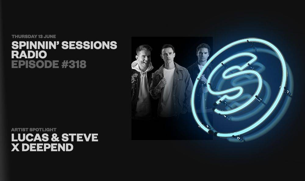 Spinnin' Sessions radio show #318 featuring Lucas & Steve x Deepend