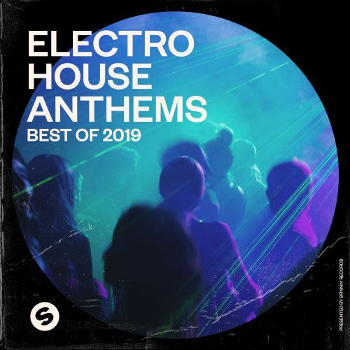 Electro House Anthems: Best Of 2019  (Presented by Spinnin' Records)