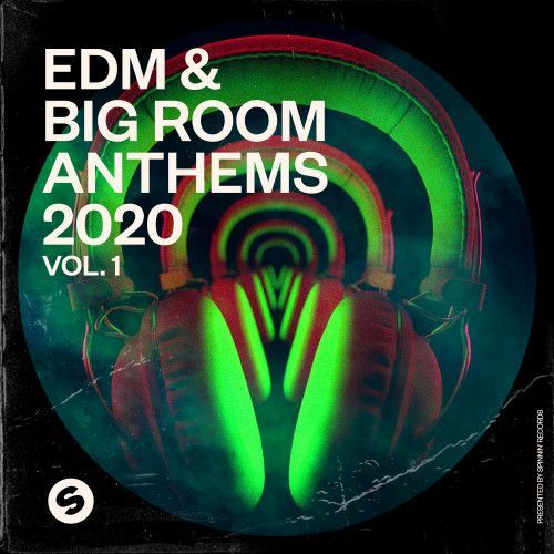 EDM & Big Room Anthems 2020 Vol. 1 (Presented by Spinnin' Records)