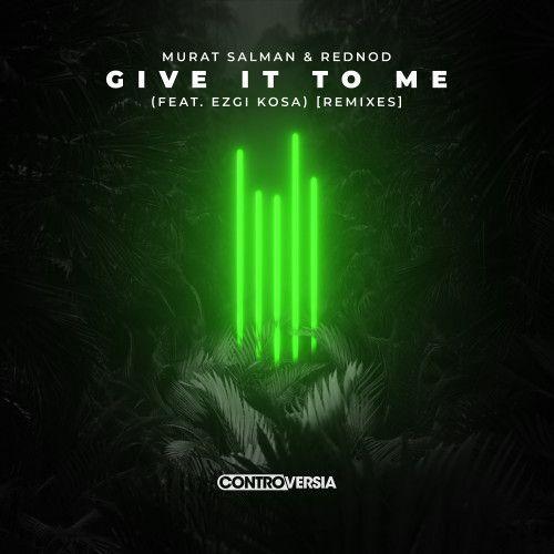 Give It To Me (feat. Ezgi Kosa) [Remixes]