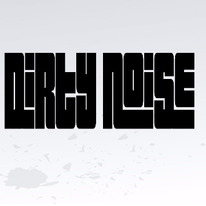DIRTY NOISE